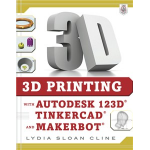 Generic 3D Printing with Autodesk 123D, Tinkercad and Makerbot - Book